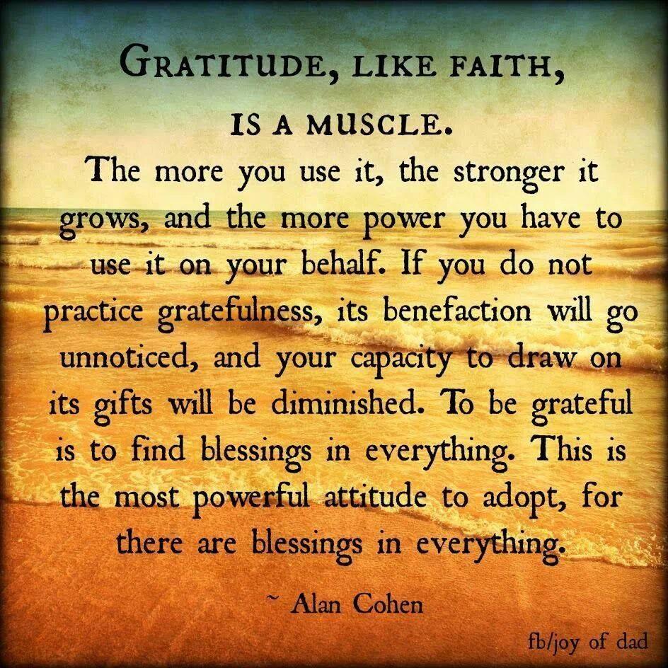 Gratitude like faith is a muscle.......... gratitude