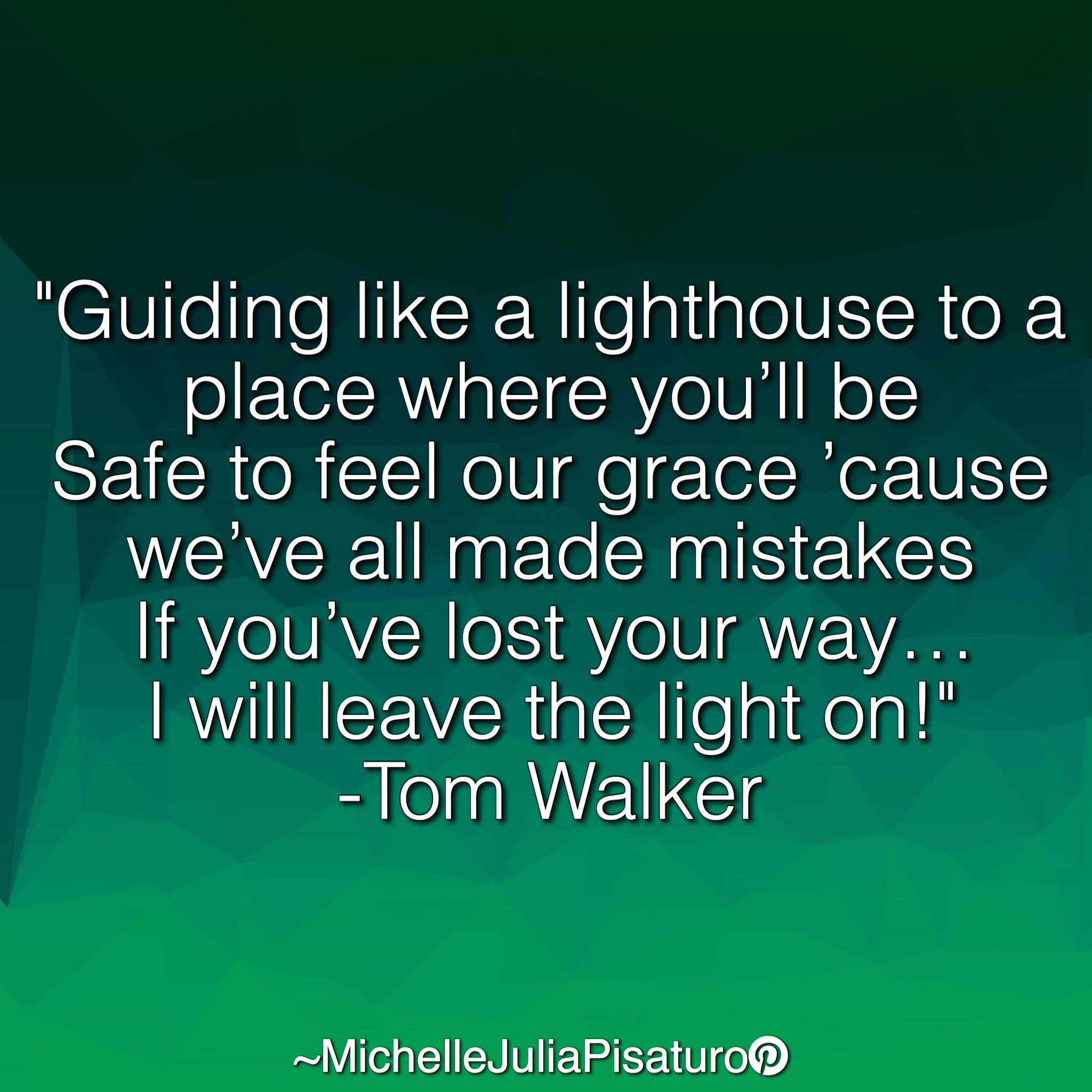 Guiding Like A Lighthouse To A Place Where You Ll Be Safe To Feel Our Grace Cause We Ve All Made Mistakes If You Ve Lost Your W Tom Walker Lyrics Music Heart