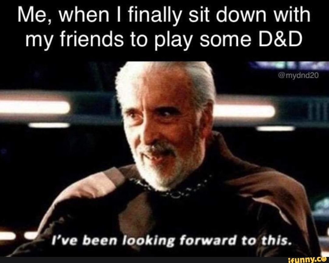 Me When I Finally Sit Down With My Friends To Play Some D D Ifunny Dnd Funny Dungeons Dragons Memes D D