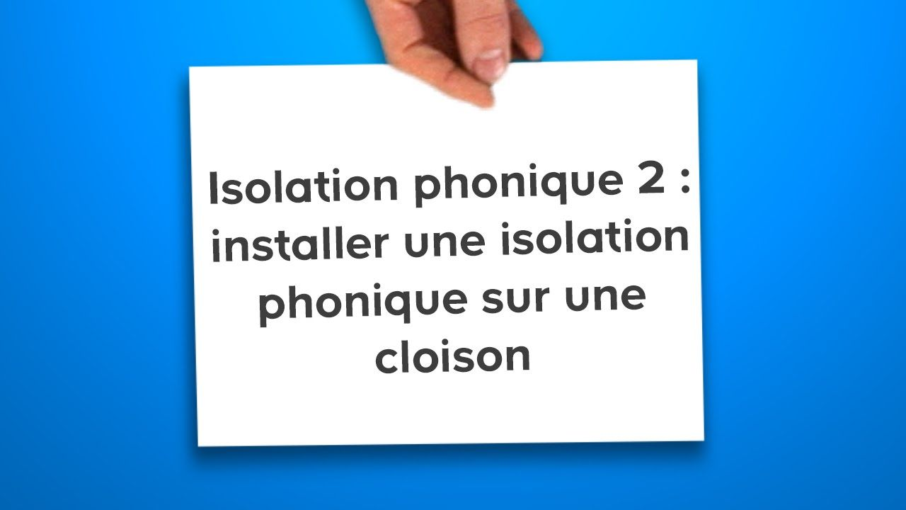Isolation Phonique 2 Installer Une Isolation Phonique Sur
