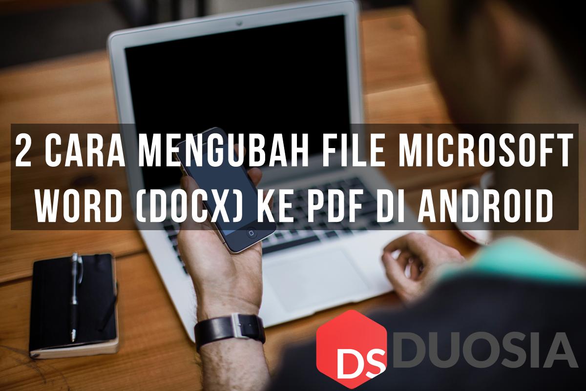 2 Cara Mengubah File Microsoft Word Docx Ke Pdf Di Android Https Www Duosia Id Android 2 Cara Mengubah File Microsoft Word Docx Ke Pdf Di Android Android