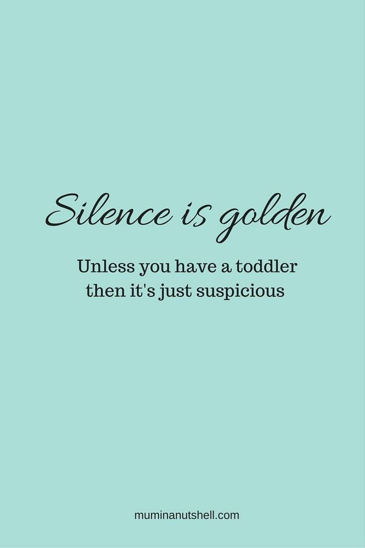 When Silence Isn T Golden Its Suspicious Mom Life Quotes Parents Quotes Funny Quotes About Motherhood
