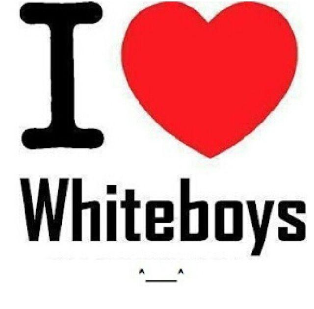 I love white boys