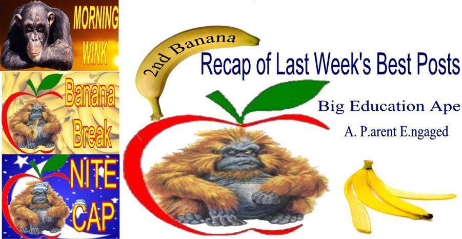 Big Education Ape 2nd Banana 7-21-12 Recap of Last Week's Best Post #EDchat #EDreform #soschat #p2 #1u