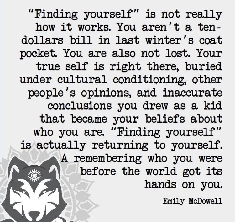 Emily Mcdowell Quote Regarding Finding Yourself Be True To Yourself Quotes Finding Yourself Feel Good Quotes