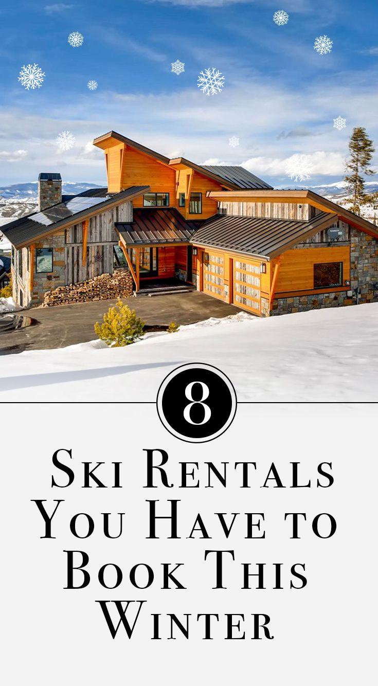 8 Stunning Ski Home Rentals To Book This Winter