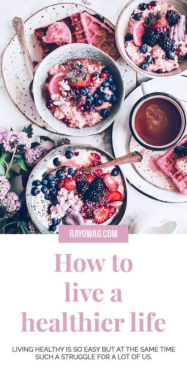 How to live a healthier life | Rayowag