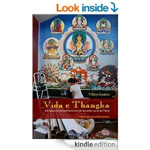 Amazon.com: Vida e Thangka: Em busca do conhecimento através das artes sacras do Tibete (Portuguese Edition) eBook: Tiffani Gyatso, Lama Padma Samten, Melisa Flores, Lya Luft, Lou Borghetti: Kindle Store