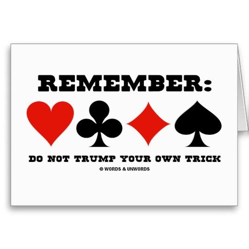 Remember Do Not Trump Your Own Trick Greeting Cards