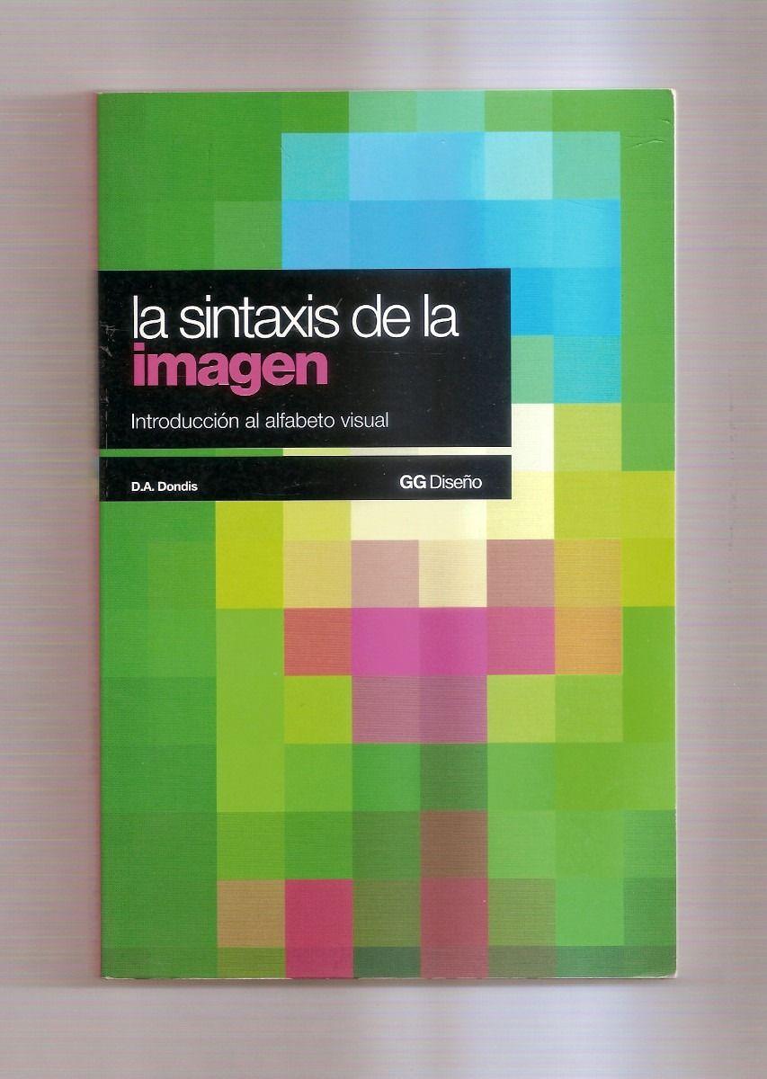 D A Dondis La Sintaxis De La Imagen Gg Diseño Sintaxis Disenos De Unas Libros