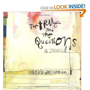 The True and the Questions: A Journal by Sabrina Ward Harrison... want it!