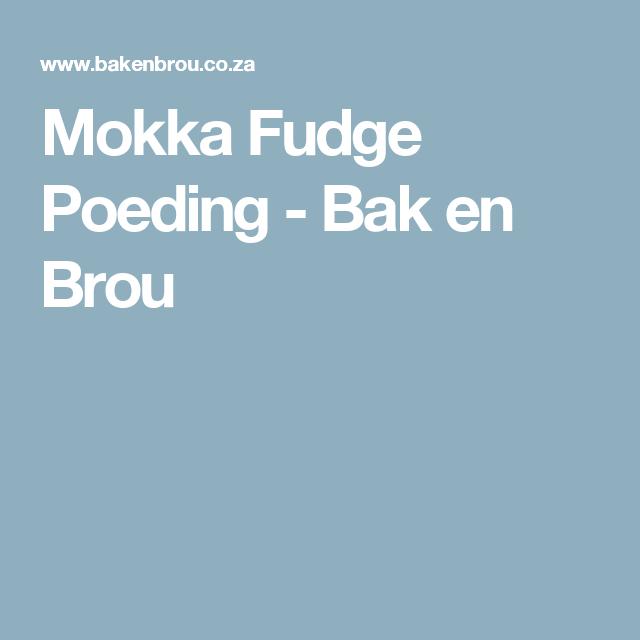 Mokka Fudge Poeding - Bak en Brou