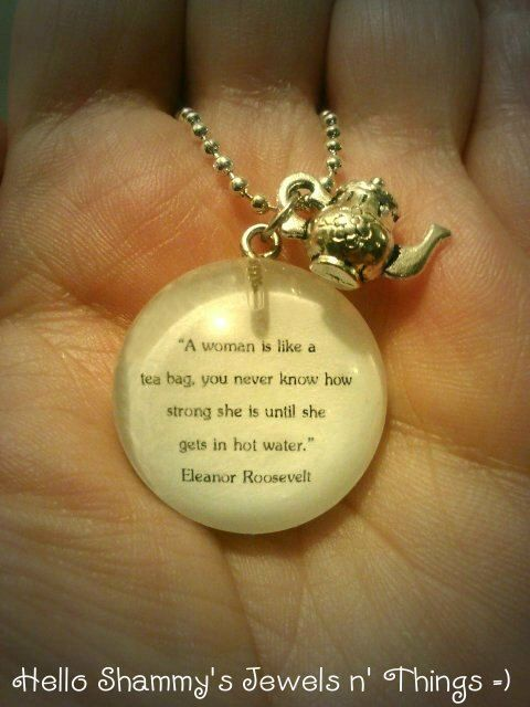 "Series #2 Eleanor Roosevelt  Quote Necklace. ""A woman is like a tea bag, you never know how strong she is until she gets in hot water."" by HelloShammys, $14.00"
