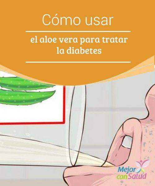 Cómo usar el aloe vera para tratar la diabetes   El aloe vera es un remedio natural utilizado para aliviar distintas dolencias. Conoce cómo debes emplearlo para tratar la diabetes.