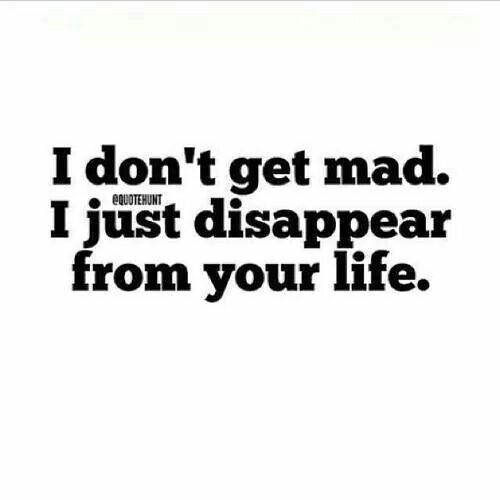 I Don T Get Mad I Just Disappear From Your Life Revenge Quotes