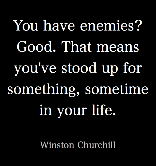 You Have Enemies Quote Of The Week Quotable Quotes Churchill Quotes