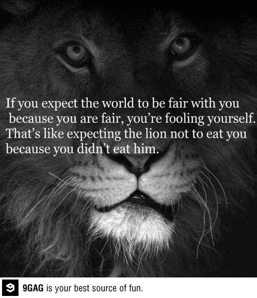You're Fooling Yourself If You Expect The World To Be Fair