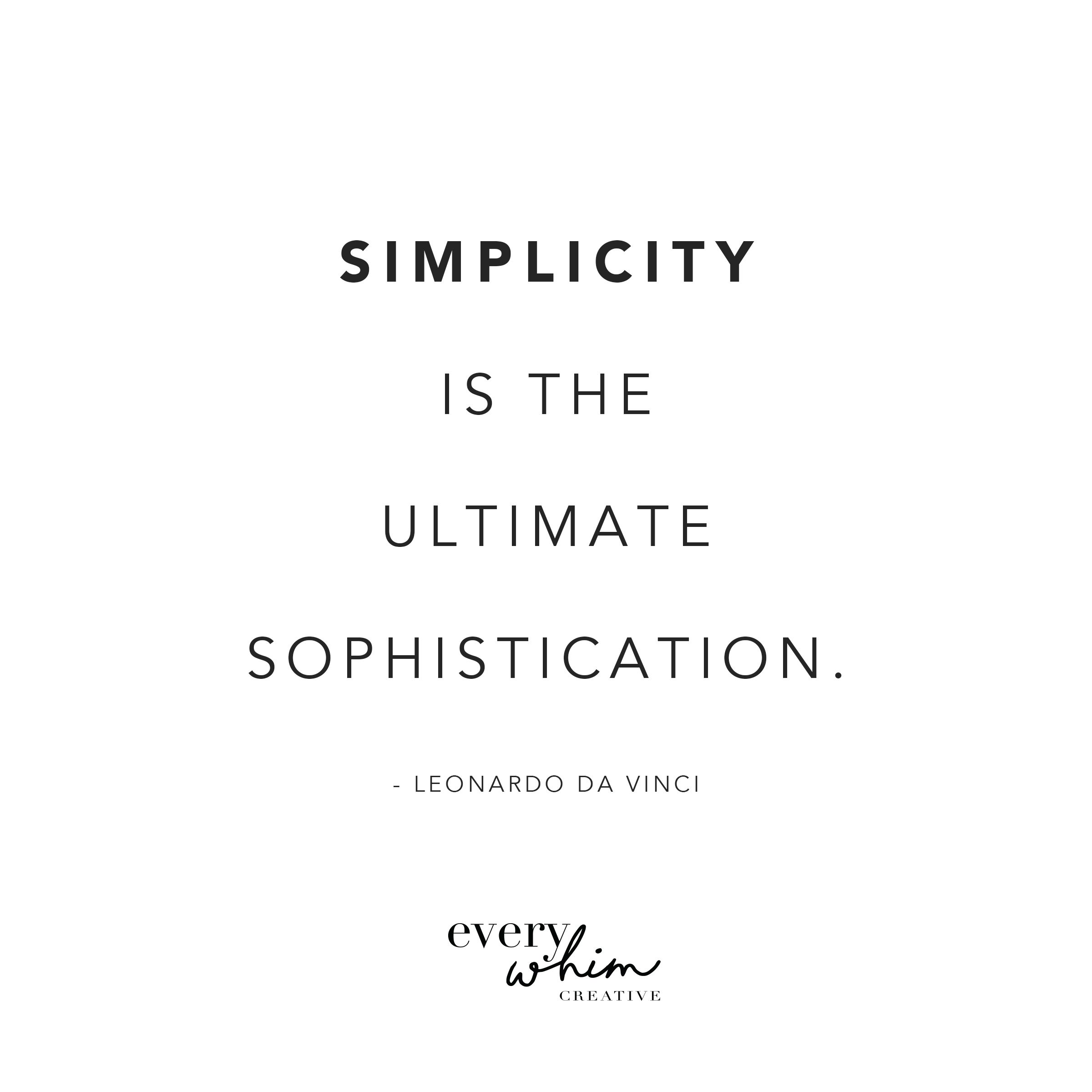 Simplicity Is The Ultimate Sophistication  Leonardo Da Vinci