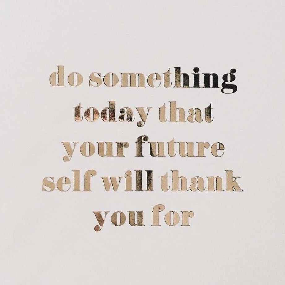 Do something today that your future self will thank your for