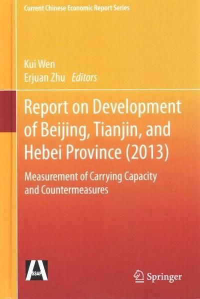 Report on Development of Beijing Tianjin and Hebei Province 2013: Measurement of Carrying Capacity and Counterm...