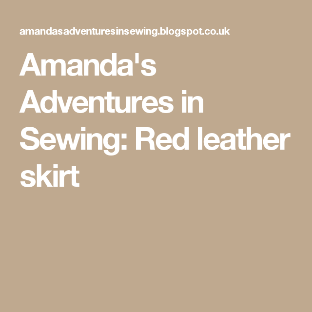 Amanda's Adventures in Sewing: Red leather skirt