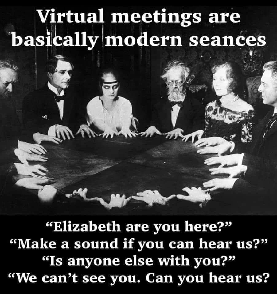 Zoom Meetings Are Basically Modern Seances Smiles And Laughs Funny Quotes Just For Laughs