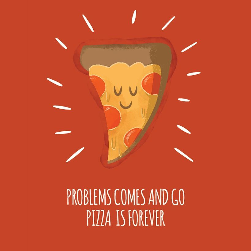 Sympathy: Pizza Forever | Pizza quotes, Pizza life, Pizza art