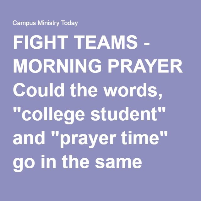 """FIGHT TEAMS - MORNING PRAYER Could the words, """"college student"""" and """"prayer time"""" go in the same sentence? Part 2 — Campus Ministry Today"""