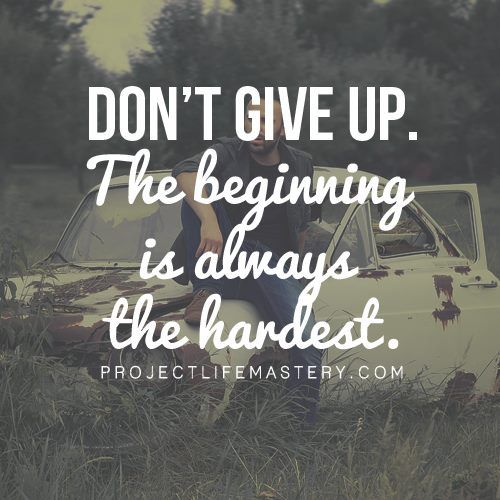 Don T Give Up The Beginning Is Always The Hardest Motivational