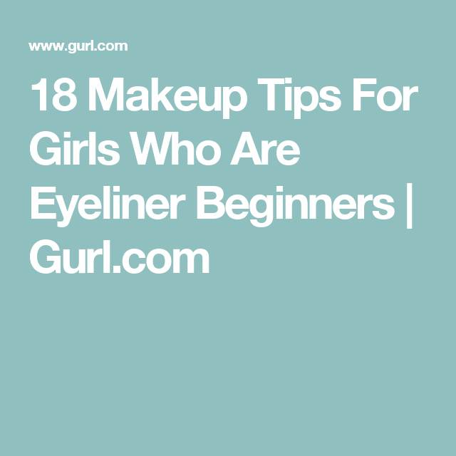 18 Makeup Tips For Girls Who Are Eyeliner Beginners | Gurl.com