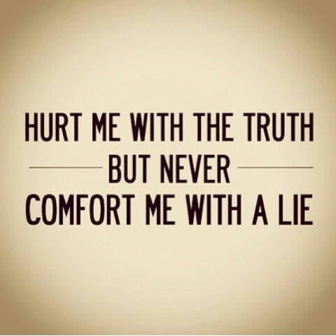 Hurt Me With The Truth But Never Comfort Me With A Lie Texts