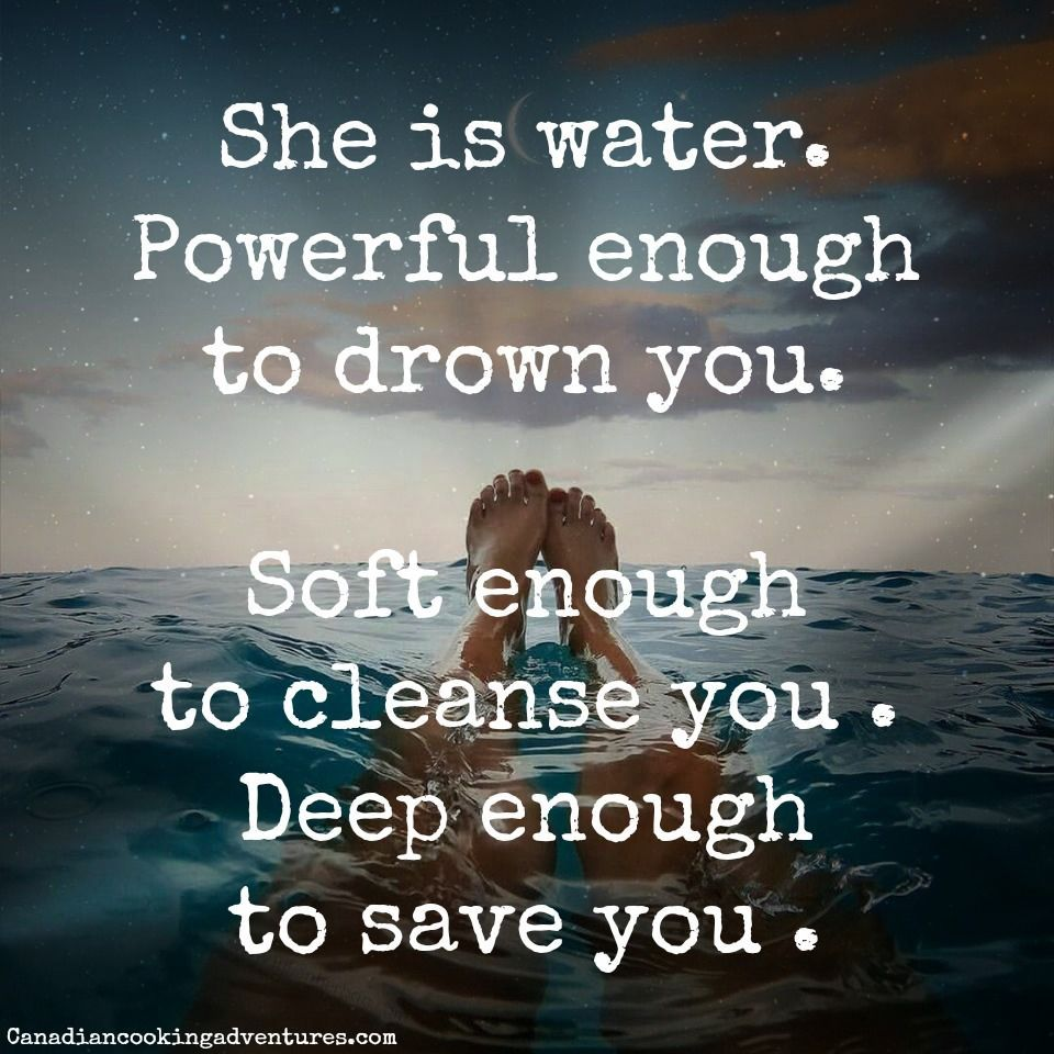 She Is Water Powerful Enough To Drown You Soft Enough To Cleanse You Deep Enough To Save You Quote Water O Drowning Quotes Nature Quotes Ocean Quotes