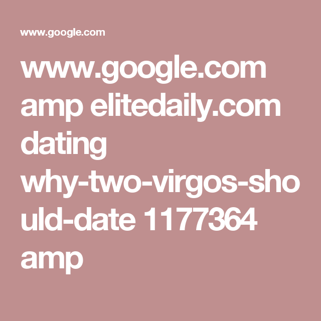 www.google.com amp elitedaily.com dating why-two-virgos-should-date 1177364 amp