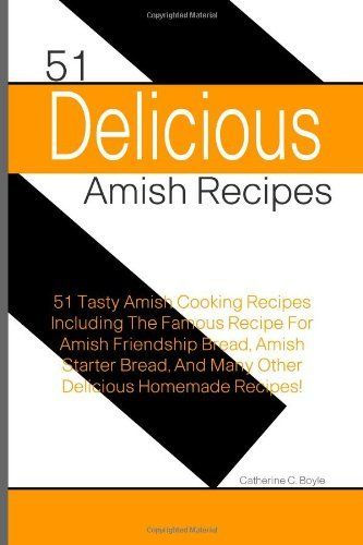 51 Delicious Amish Recipes: 51 Tasty Amish Cooking Recipes Including The Famous Recipe For Amish Friendship Bread, Amish Starter Bread, And Many Other Delicious Homemade Recipes! by Catherine C. Boyle. $8.95. Publication: November 16, 2012. Publisher: CreateSpace Independent Publishing Platform (November 16, 2012)