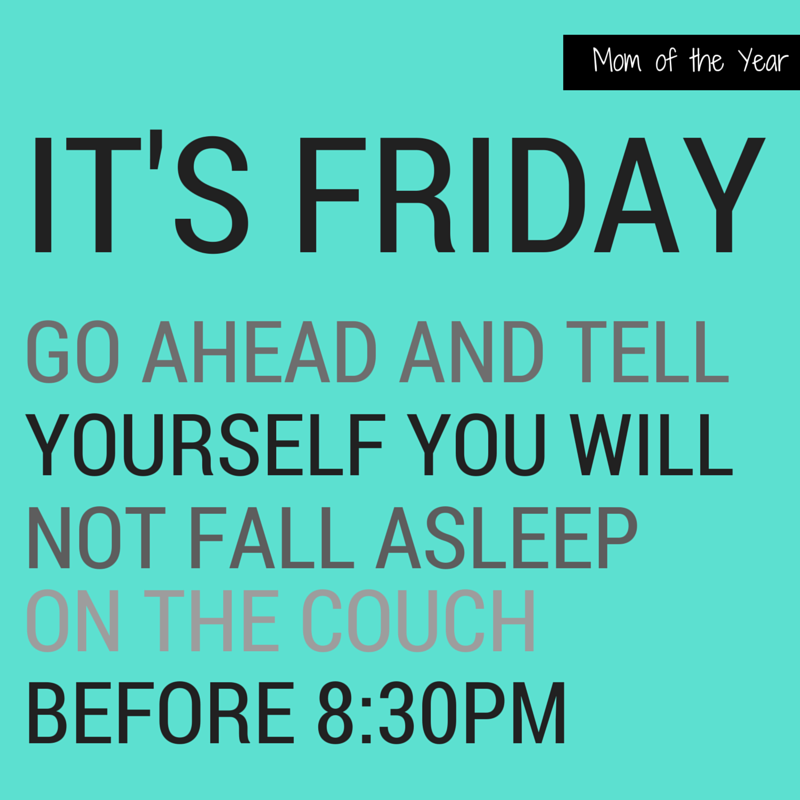 It S Friday The Mom Of The Year Friday Quotes Funny Its Friday Quotes Funny Friday Memes