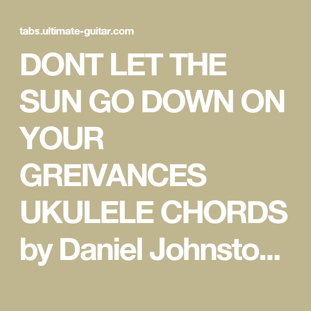 DONT LET THE SUN GO DOWN ON YOUR GREIVANCES UKULELE CHORDS by Daniel ...