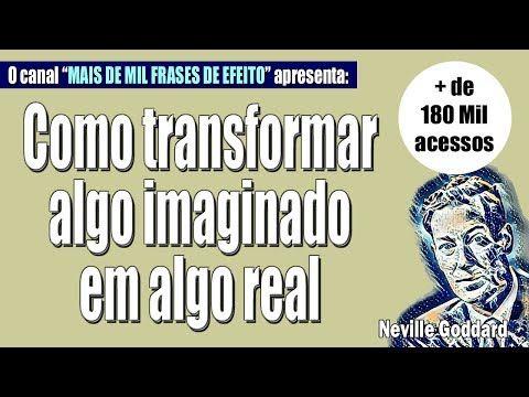 Neville Goddard Como Transformar Algo Imaginado Em Algo Real