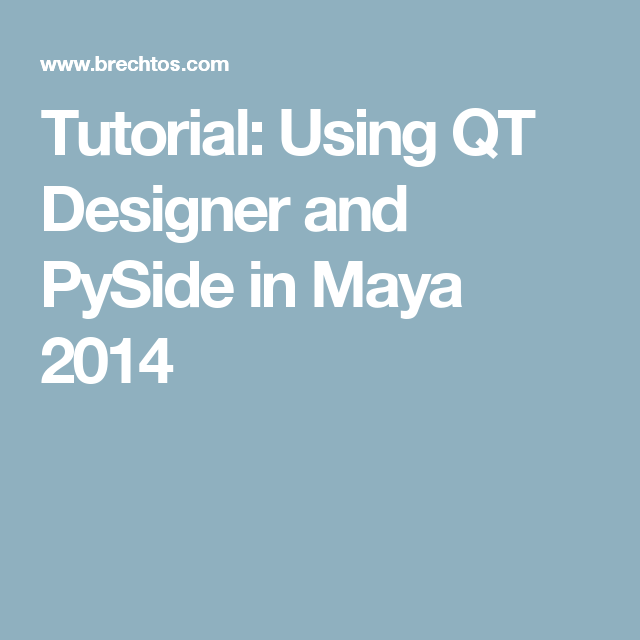 Tutorial: Using QT Designer and PySide in Maya 2014
