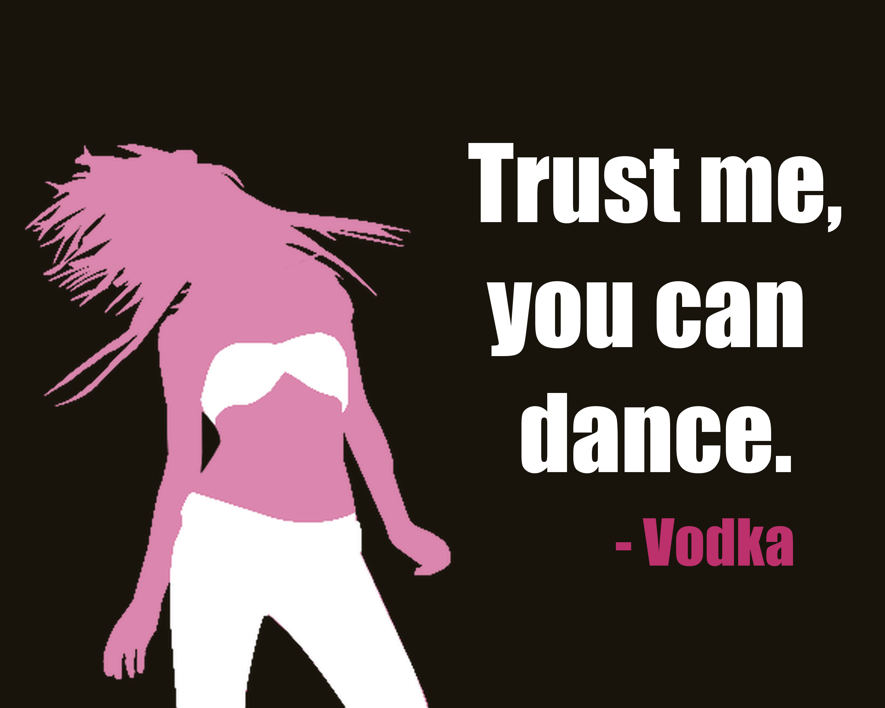 Trust Me You Can Dance Vodka Lol Love Quotes Funny Work Quotes Funny Party Quotes Funny