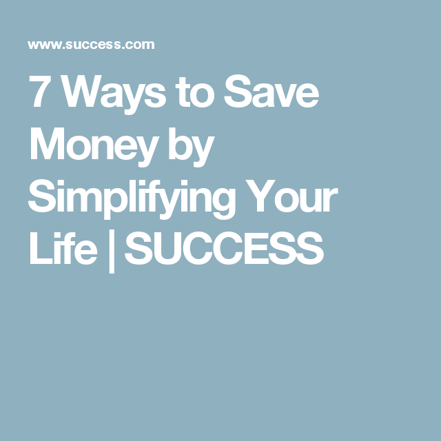 7 Ways to Save Money by Simplifying Your Life | SUCCESS