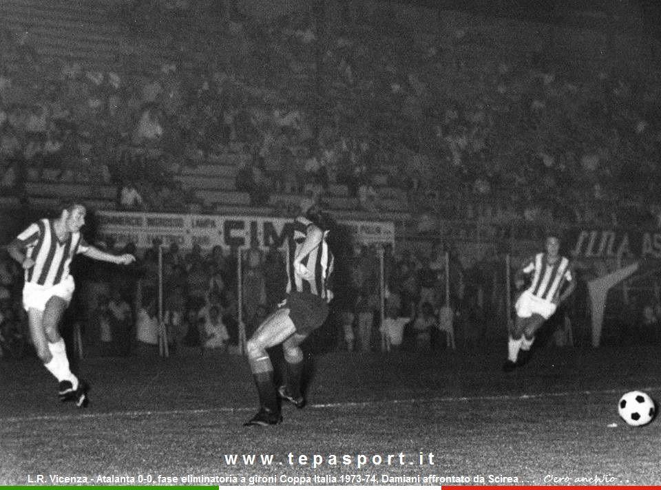 Coppa Italia 1973-74 L.R. Vicenza - Atalanta 0-0  Fase eliminatoria a gironi, Oscar Damiani affrontato da Gaetano Scirea ...  ⚽️ C'ero anch'io ... http://www.tepasport.it/ 🇮🇹 Made in Italy dal 1952