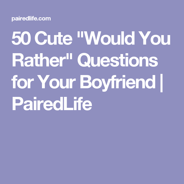 Would you rather questions to ask your girlfriend