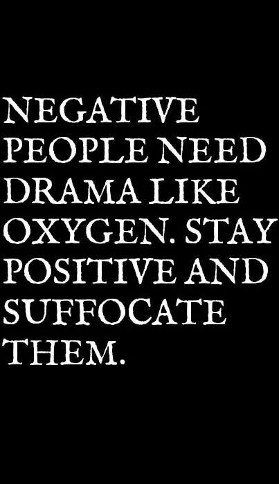 Stay positive and suffocate them.