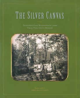Silver Canvas Daguerreotypes Masterpieces From The J Paul Getty Museum Daguerreotype Getty Museum Masterpiece