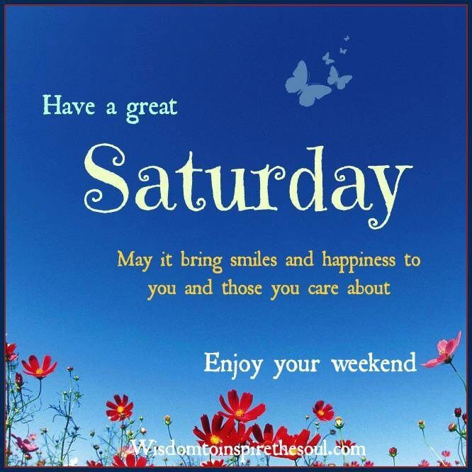 Have A Great Saturday May It Bring Smiles Happy Saturday Quotes Saturday Quotes Happy Weekend Quotes