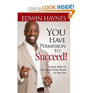 Amazon.com: You Have Permission to Succeed; Navigating Your Road to Success (9780615352411): Edwin Haynes: Books