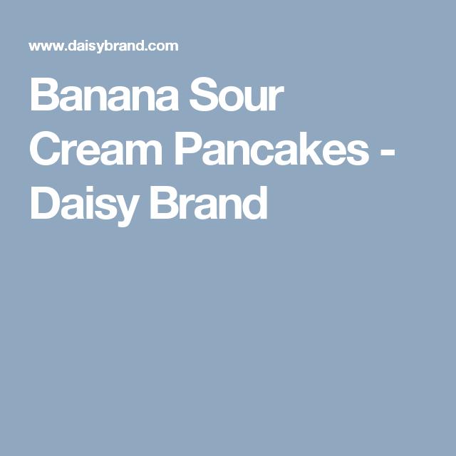 Banana Sour Cream Pancakes Daisy Brand Sour Cream Pancakes Sour Cream Daisy Brand
