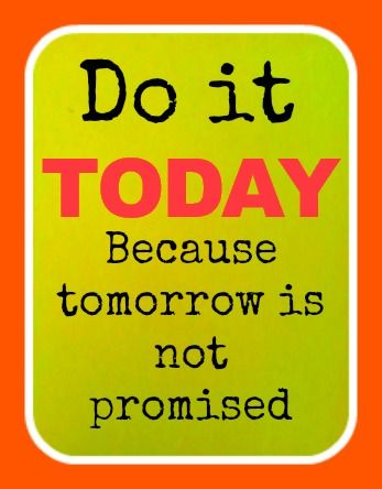 Do it TODAY  Because tomorrow is not promised.    #motivation #do #it #today #promised #tomorrow #get #productivity #inspiration #inspire #inspired #motivation #motivational #quote #quotation #image #quotes #encouragement #uplifting #quotations #pic #encourage #love