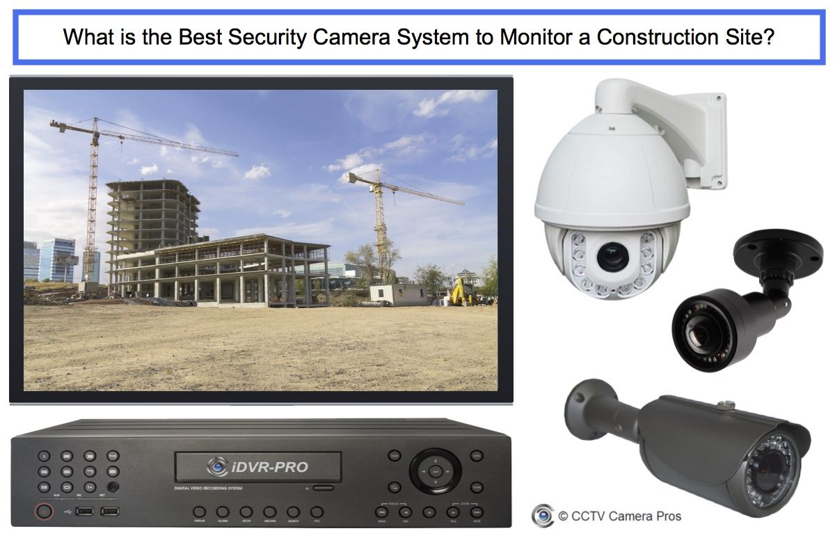 What Are The Best Construction Site Security Cameras Best Security Camera System Wireless Home Security Systems Best Security Cameras