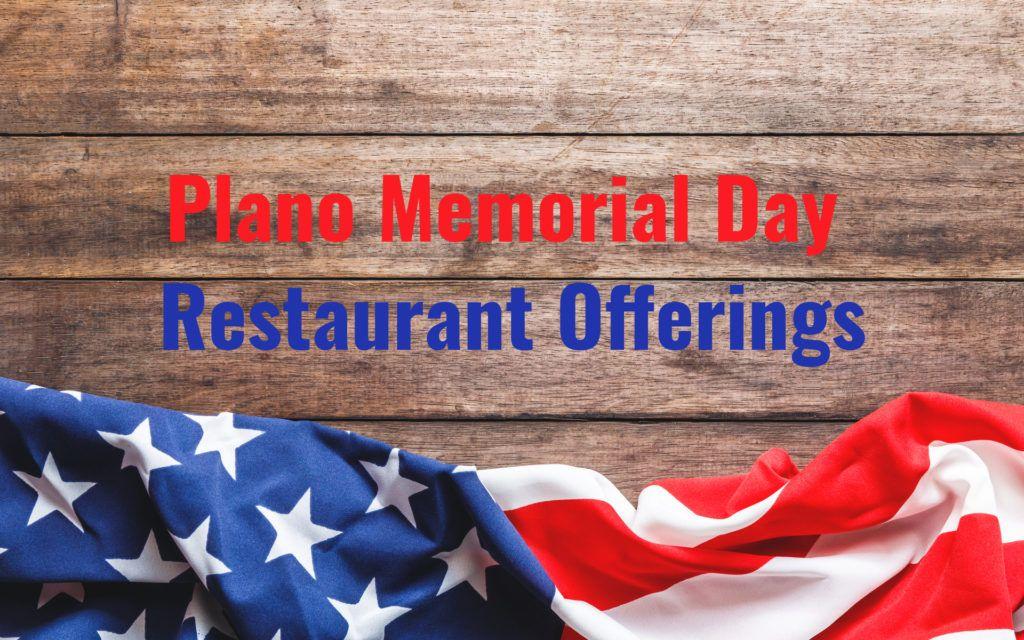 Plano Memorial Day Restaurant Offerings Memorial Day Plano Restaurant Specials